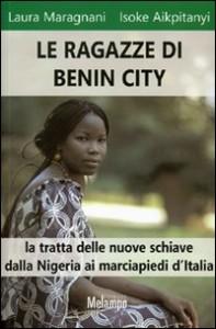 Le ragazze di Benin City. La tratta delle nuove schiave dalla Nigeria ai marciapiedi d'Italia, di Laura Maragnani e Isokè Aikpitanyi