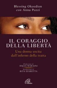 """""""Il coraggio della libertà. Una donna uscita dall'inferno della tratta"""" (ed. Paoline, 2017)"""