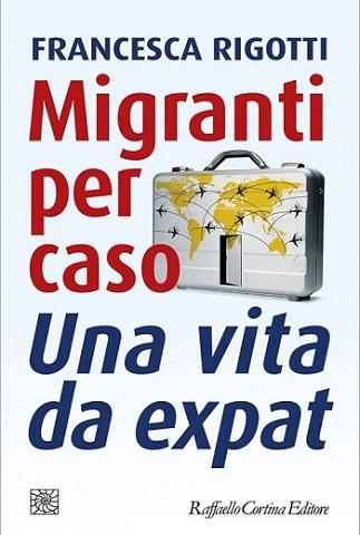 Libro Migranti per caso. Una vita da expat, di F. Rigotti