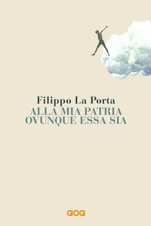 Alla mia patria ovunque essa sia, il libro di Filippo La Porta