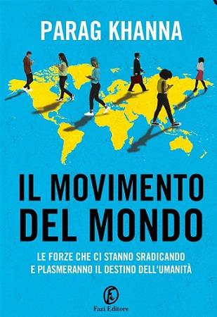 Il movimento del mondo di Parag Khanna, Fazi Ed., aprile 2021nto del mondo di Parag Khanna, Fazi Ed., aprile 2021